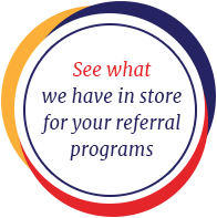 See what we have in store for your referral programs