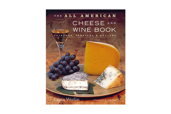 The All-American Cheese and Wine: Pairings, Profiles & Recipes